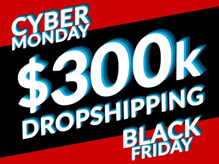 $300K-DROPSHIPPING-ON-BLACK-FRIDAY-&-CYBER-MONDAY-WEEKEND