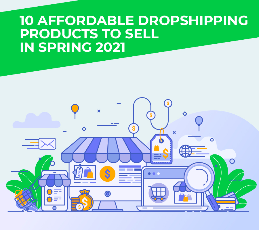 10 affordable dropshipping products to sell in spring 2021