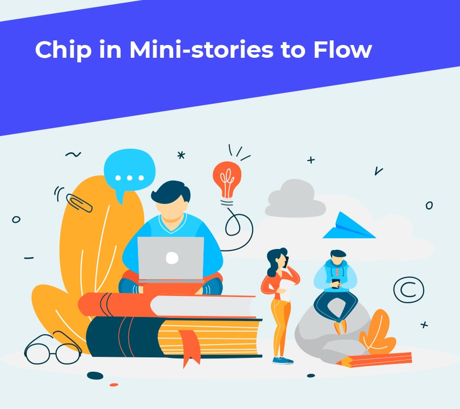 Chip in mini stories to flow min