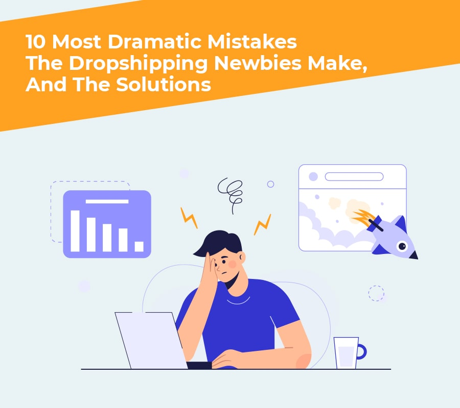 10 most dramatic mistakes dropshipping newbies make