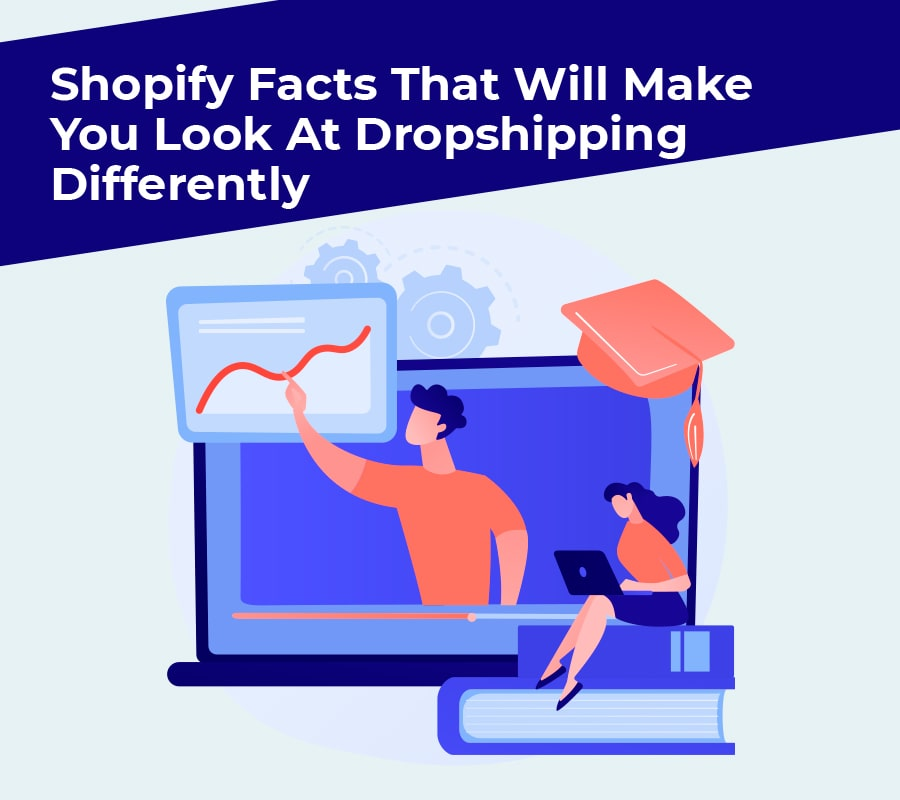 Shopify facts that will make you look at dropshipping differently