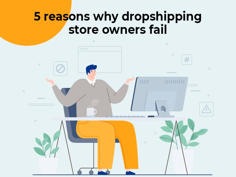 5 reasons why dropshipping store owners fail