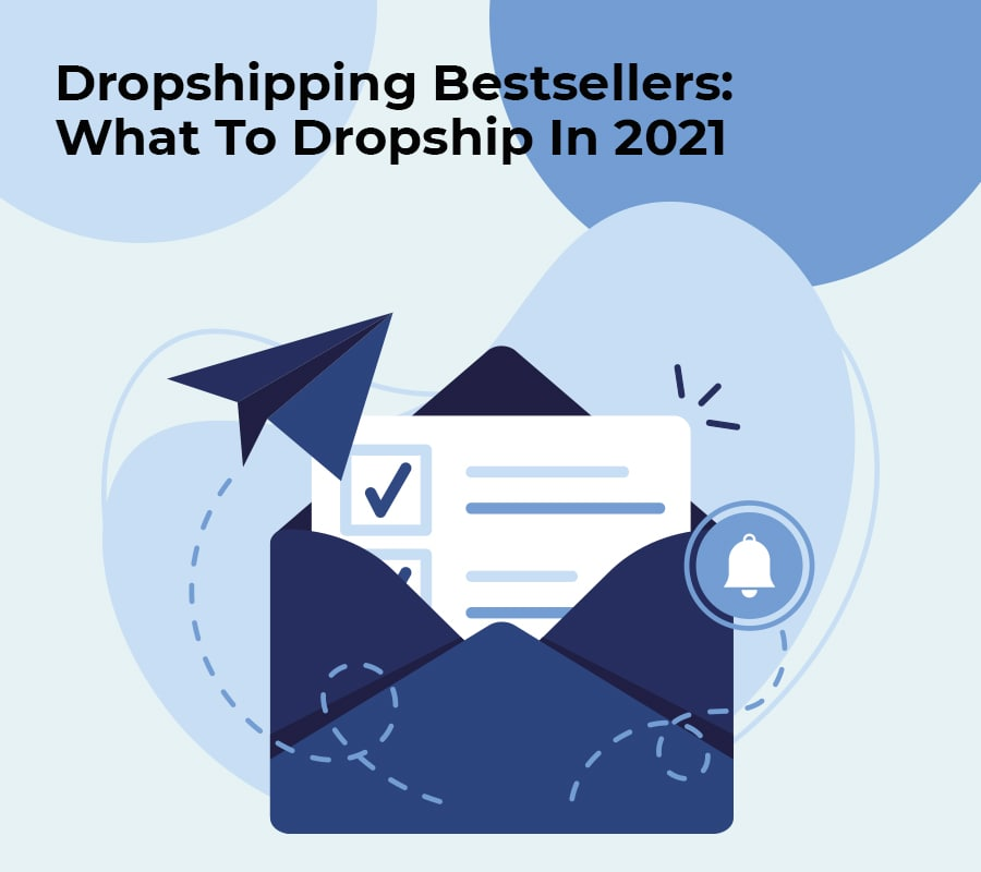 Dropshipping bestsellers what to dropship in 2021 min