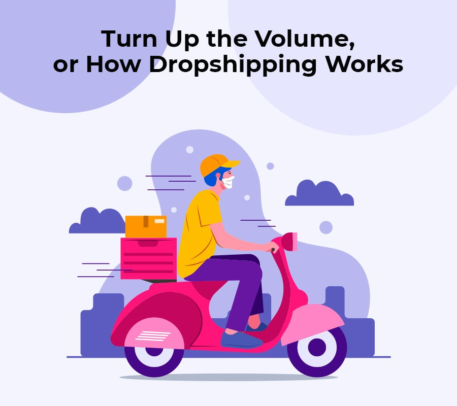 Turn up the volume or how dropshipping works min