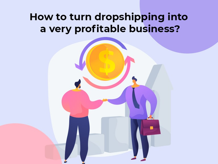 How to turn dropshipping into a very profitable business